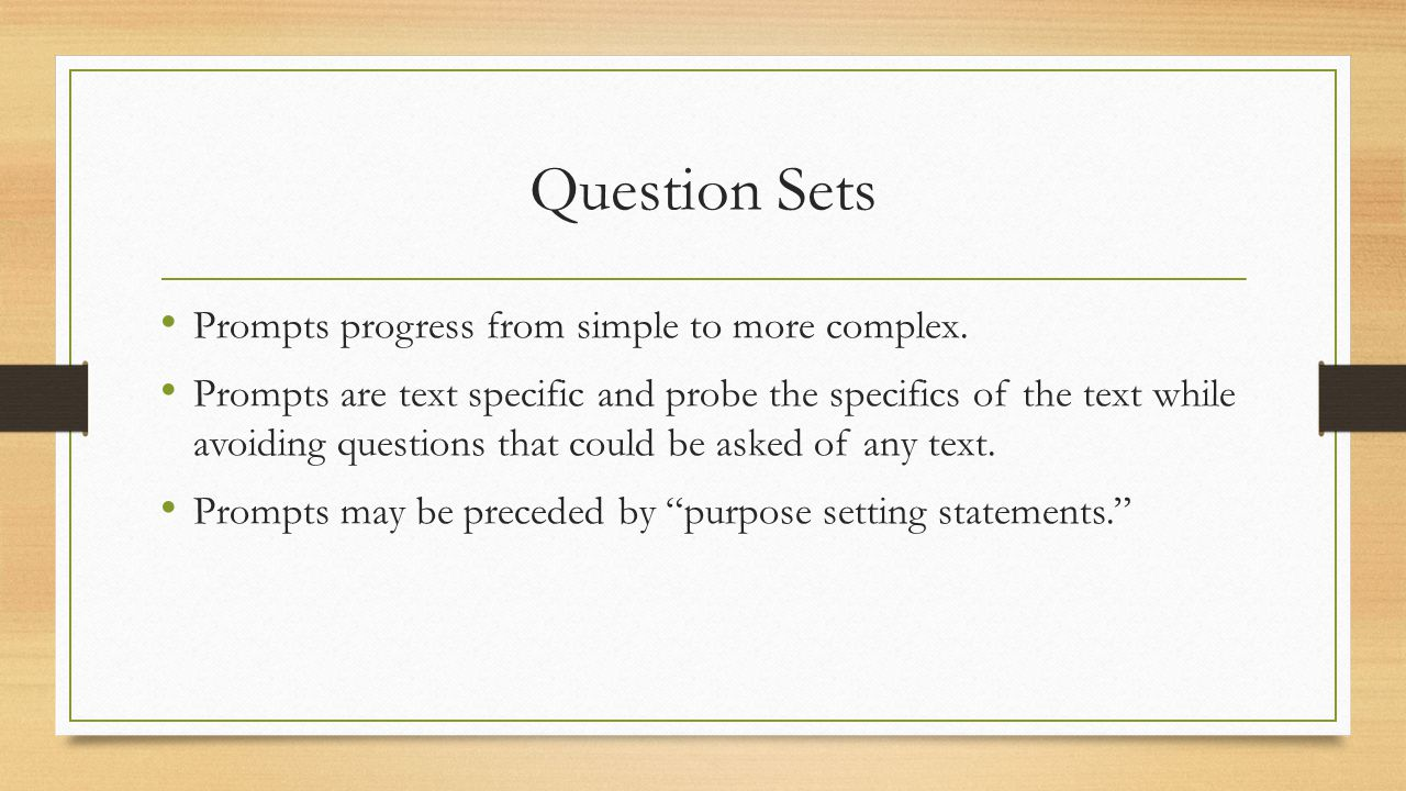 Question Sets Prompts progress from simple to more complex.