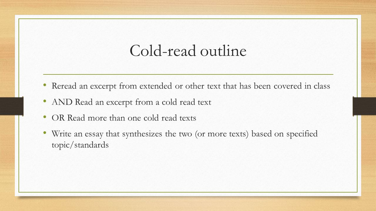 Cold-read outline Reread an excerpt from extended or other text that has been covered in class. AND Read an excerpt from a cold read text.