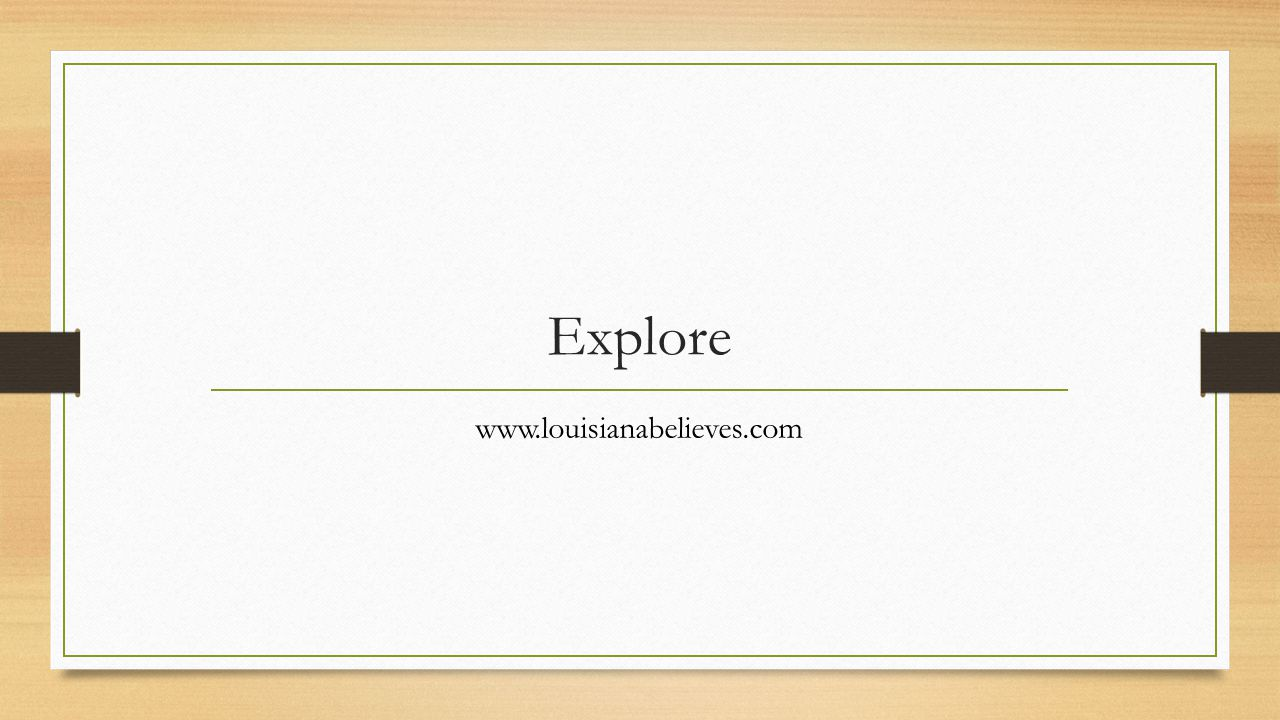 Explore www.louisianabelieves.com Allow approx. 30 minutes