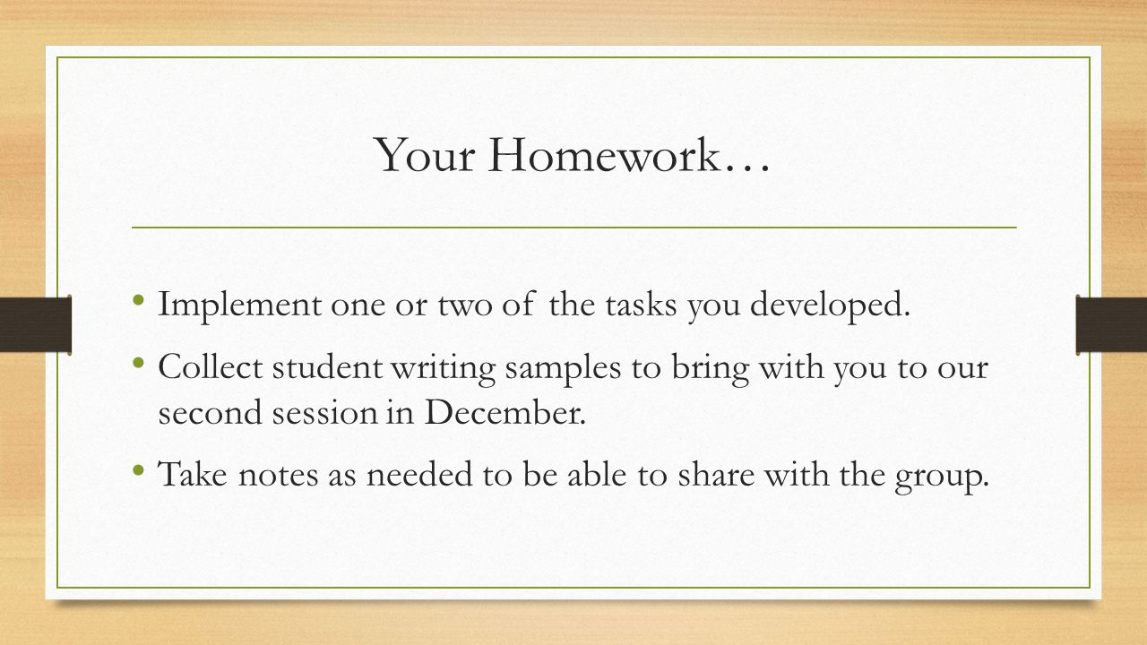 Your Homework… Implement one or two of the tasks you developed.