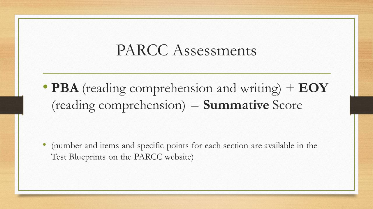 PARCC Assessments PBA (reading comprehension and writing) + EOY (reading comprehension) = Summative Score.