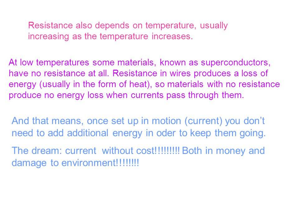 Resistance also depends on temperature, usually increasing as the temperature increases.