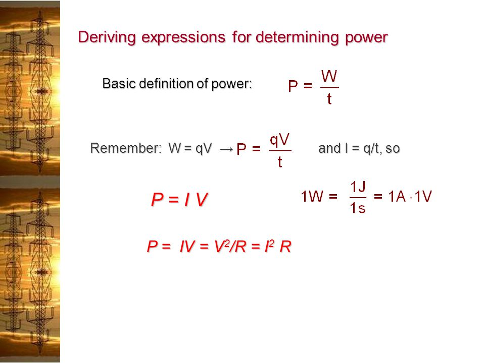 P = I V Deriving expressions for determining power