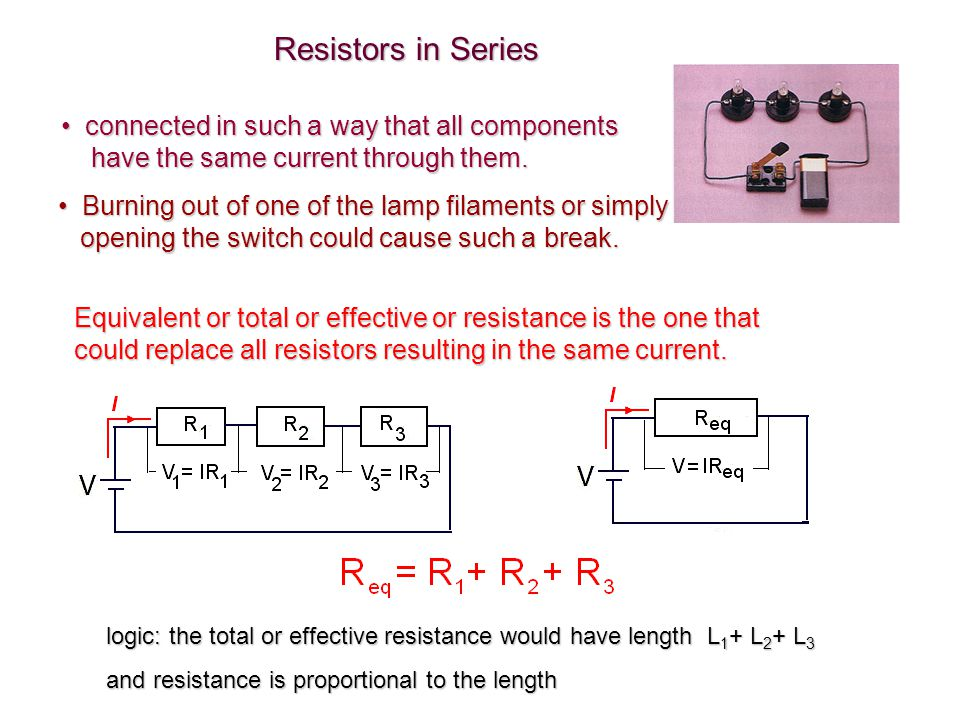Resistors in Series • connected in such a way that all components
