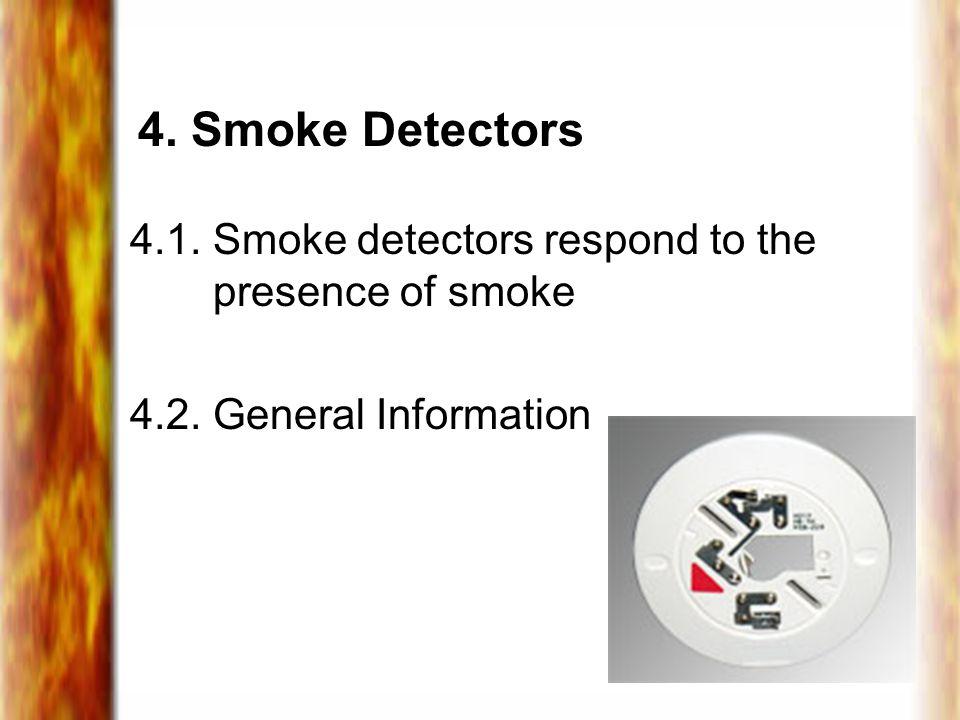 4. Smoke Detectors 4.1. Smoke detectors respond to the presence of smoke. 4.2. General Information.