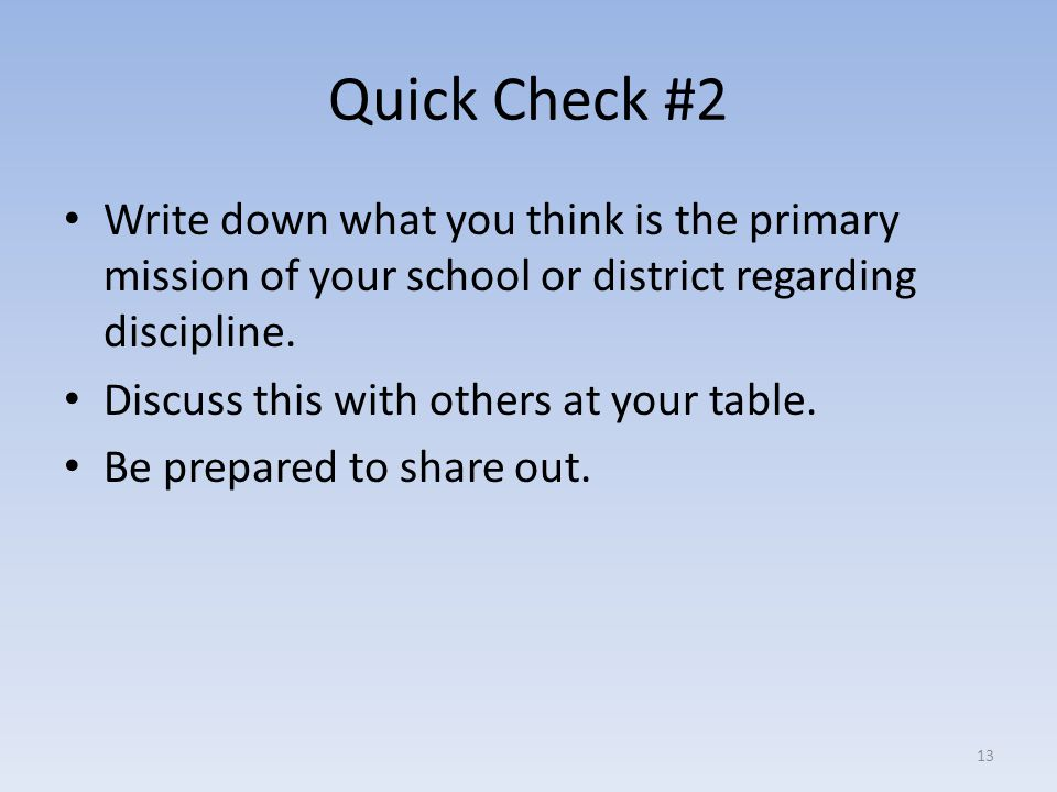 Quick Check #2 Write down what you think is the primary mission of your school or district regarding discipline.