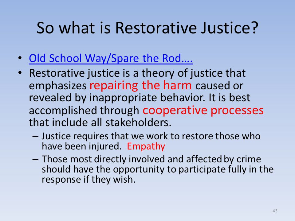 explain the restorative justice process Restorative justice is a theory of justice that emphasizes repairing the harm caused by criminal behaviour it is best accomplished through cooperative processes that.