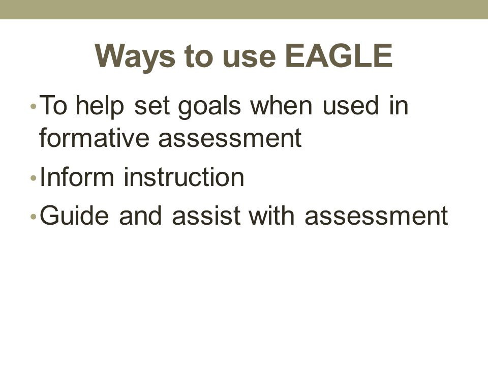 Ways to use EAGLE To help set goals when used in formative assessment