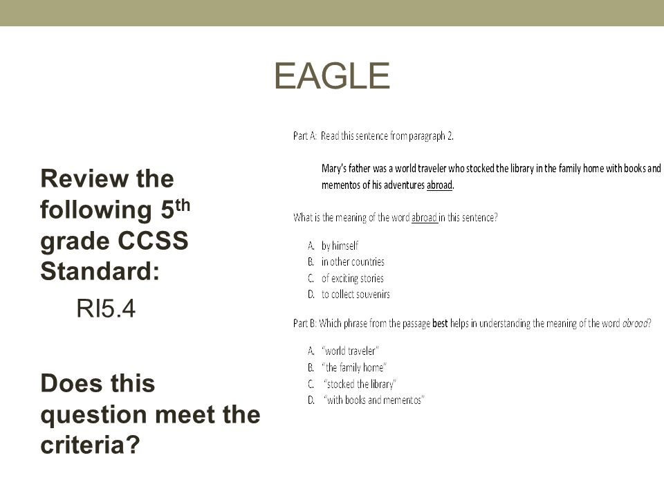 EAGLE Review the following 5th grade CCSS Standard: RI5.4 Does this question meet the criteria