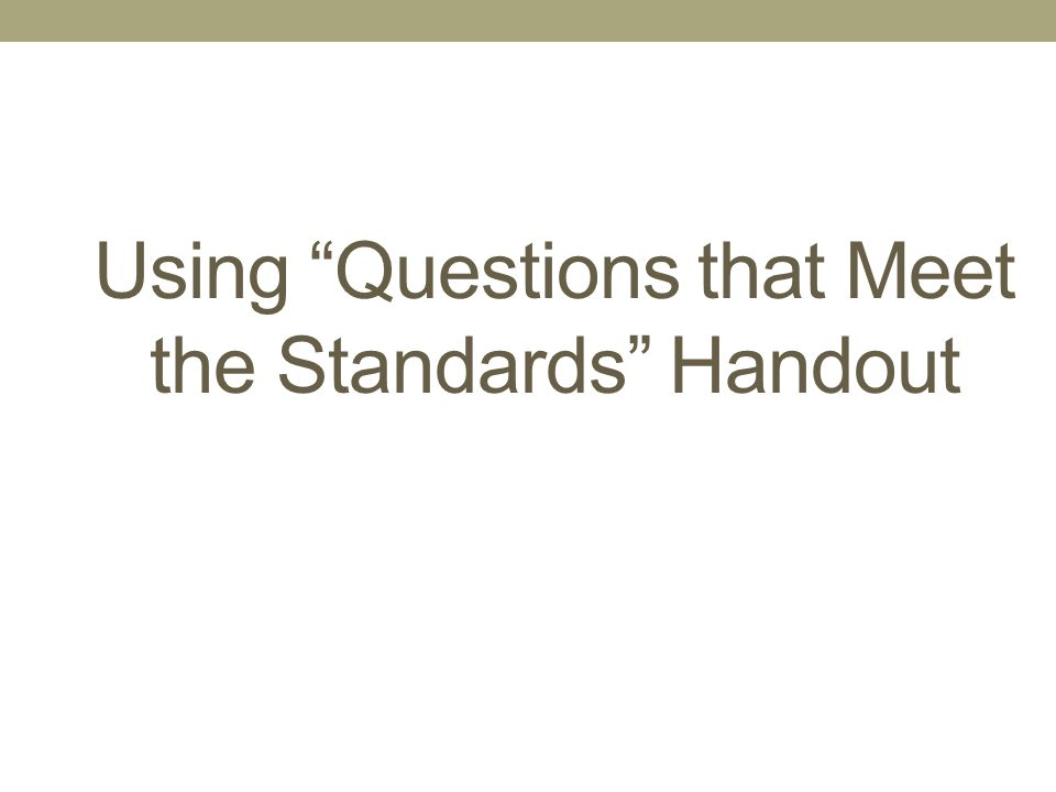 Using Questions that Meet the Standards Handout