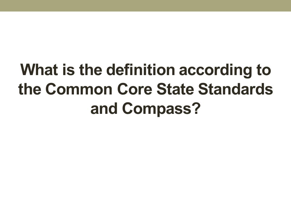 What is the definition according to the Common Core State Standards and Compass