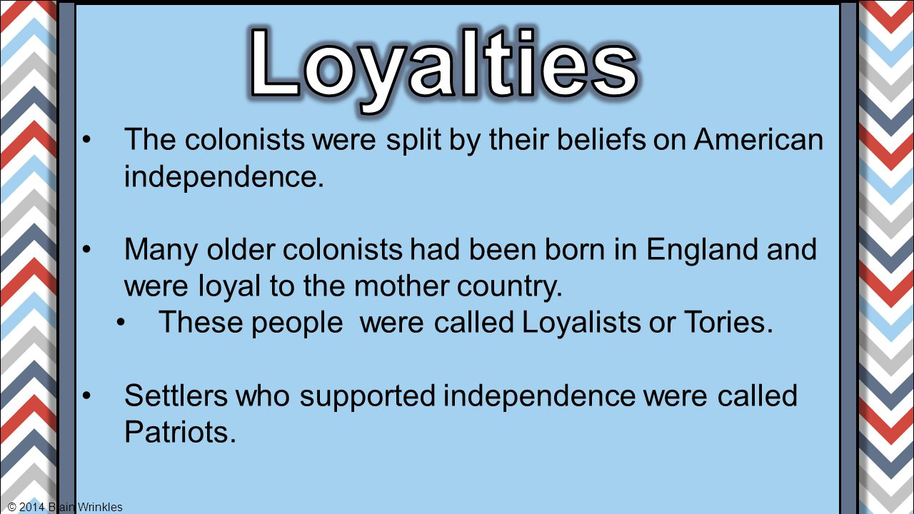 Loyalties The colonists were split by their beliefs on American independence.