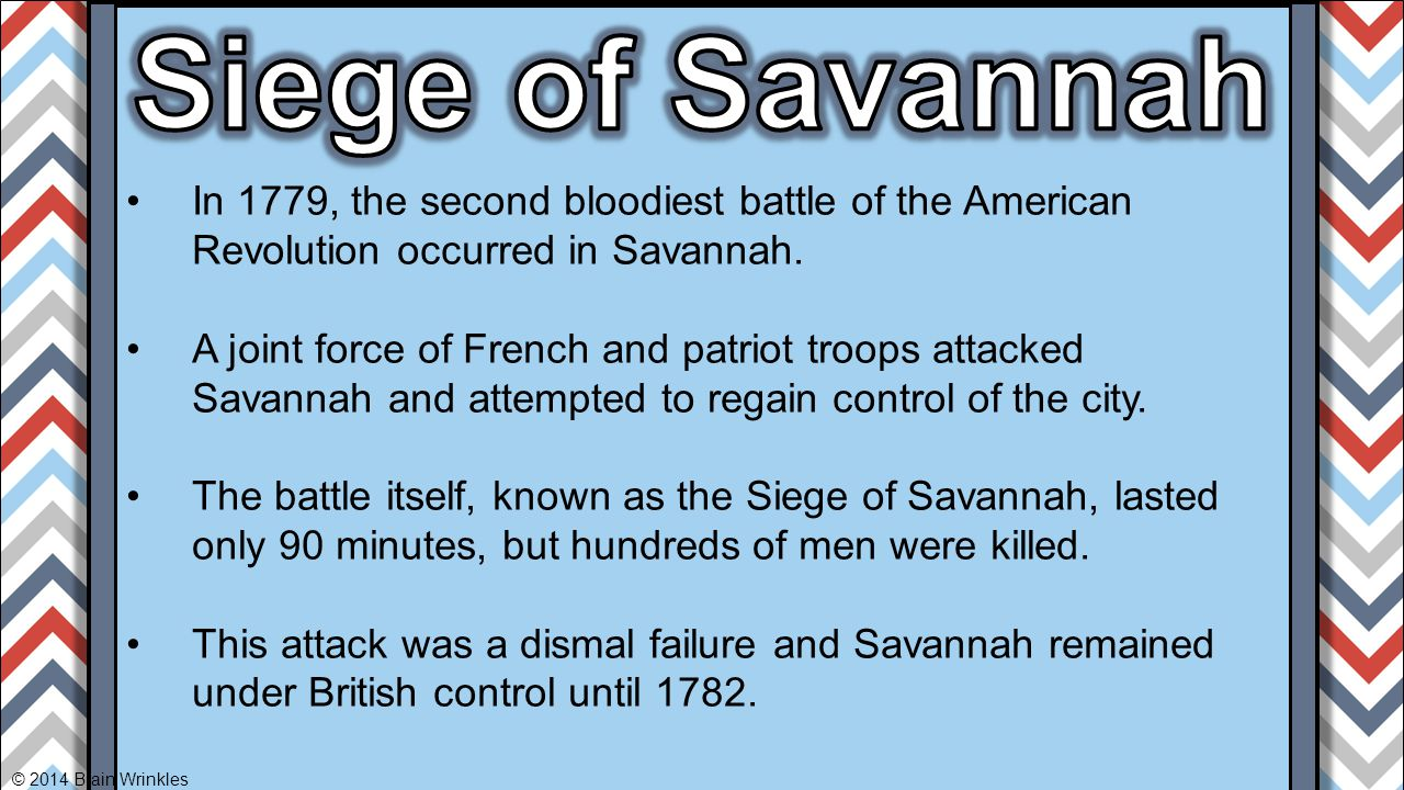 Siege of Savannah In 1779, the second bloodiest battle of the American Revolution occurred in Savannah.