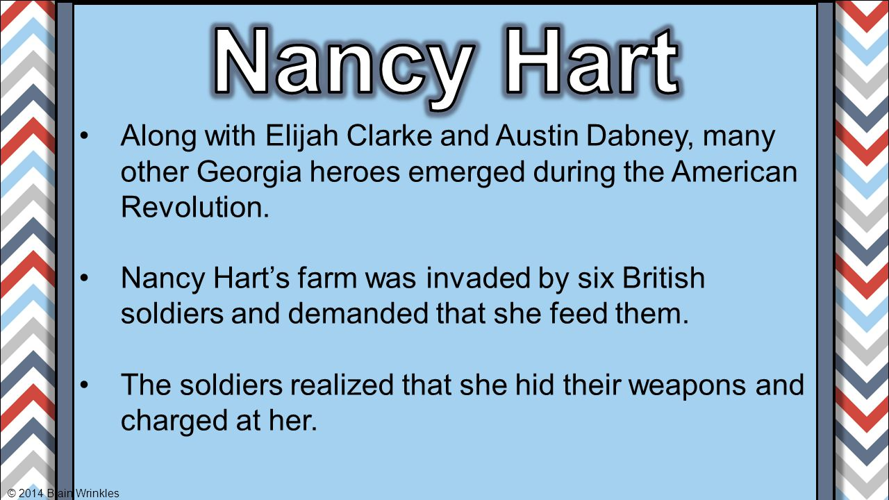 Nancy Hart Along with Elijah Clarke and Austin Dabney, many other Georgia heroes emerged during the American Revolution.