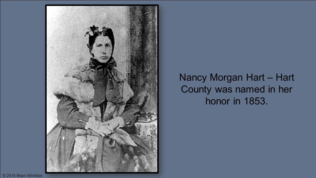 Nancy Morgan Hart – Hart County was named in her honor in 1853.
