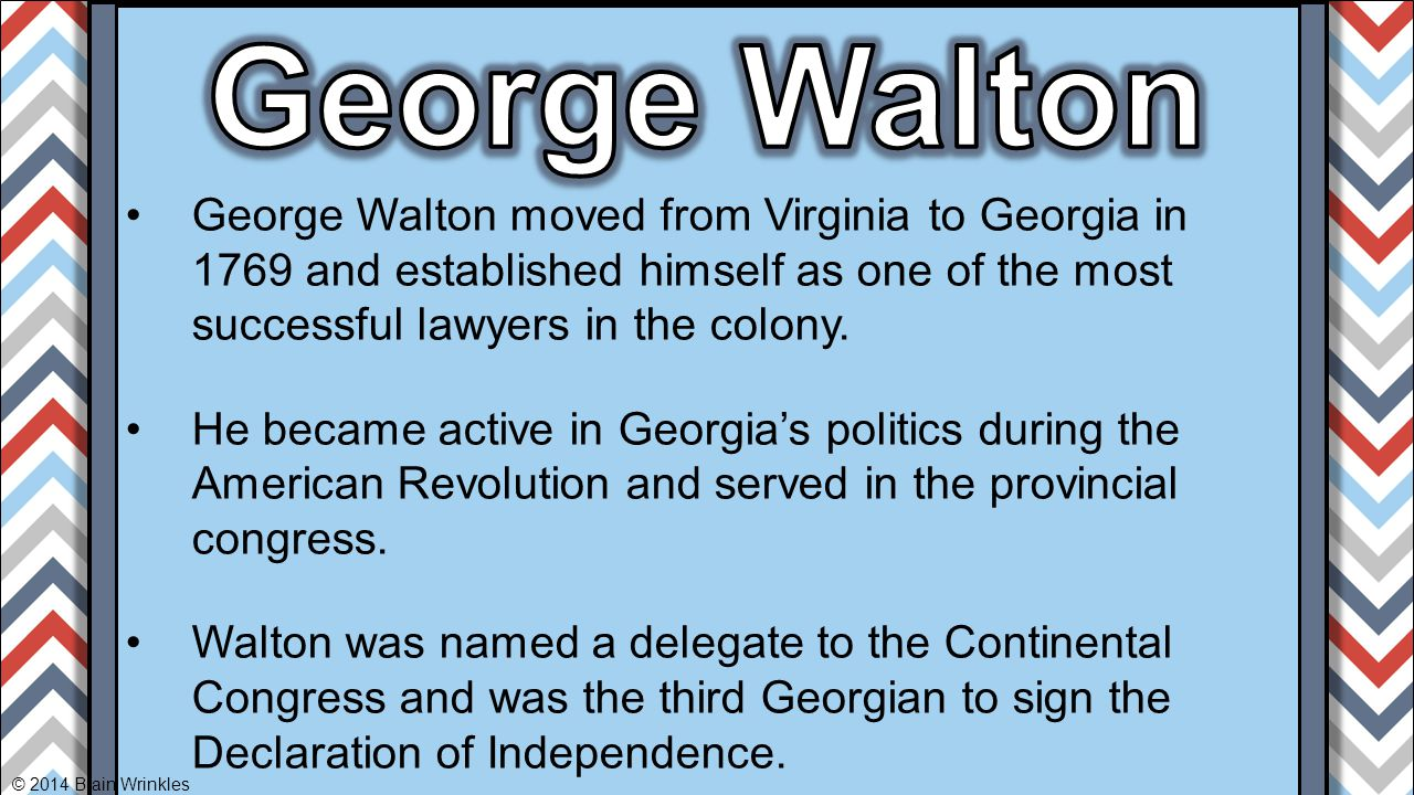 George Walton George Walton moved from Virginia to Georgia in 1769 and established himself as one of the most successful lawyers in the colony.