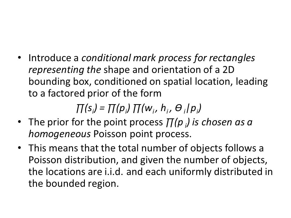 Introduce a conditional mark process for rectangles representing the shape and orientation of a 2D bounding box, conditioned on spatial location, leading to a factored prior of the form