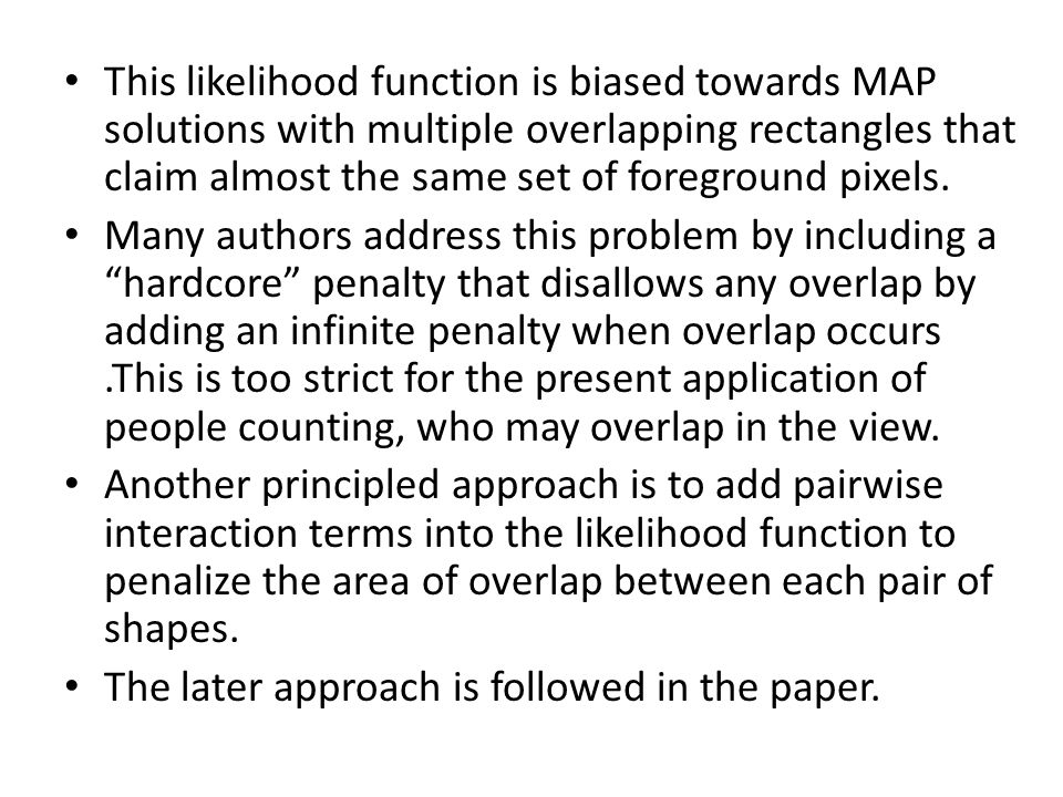 This likelihood function is biased towards MAP solutions with multiple overlapping rectangles that claim almost the same set of foreground pixels.