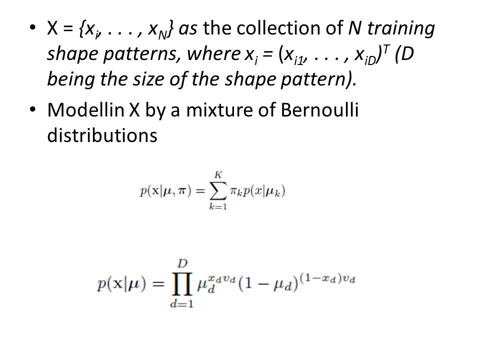 X = {xi, . . . , xN} as the collection of N training shape patterns, where xi = (xi1, . . . , xiD)T (D being the size of the shape pattern).