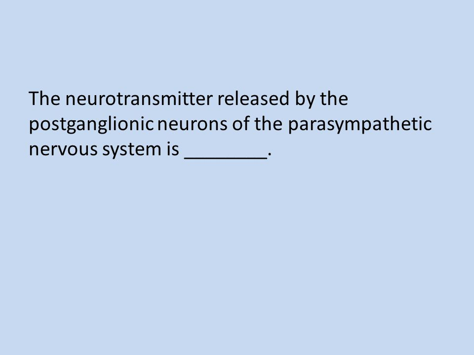 The neurotransmitter released by the postganglionic neurons of the parasympathetic nervous system is ________.