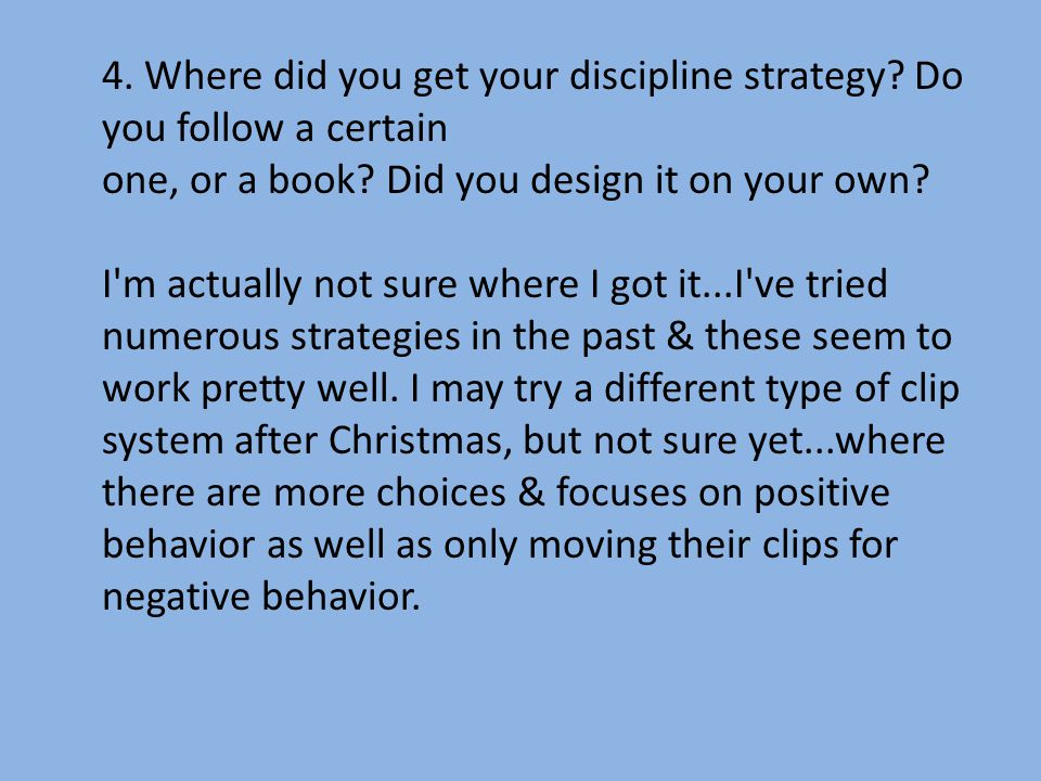 4. Where did you get your discipline strategy