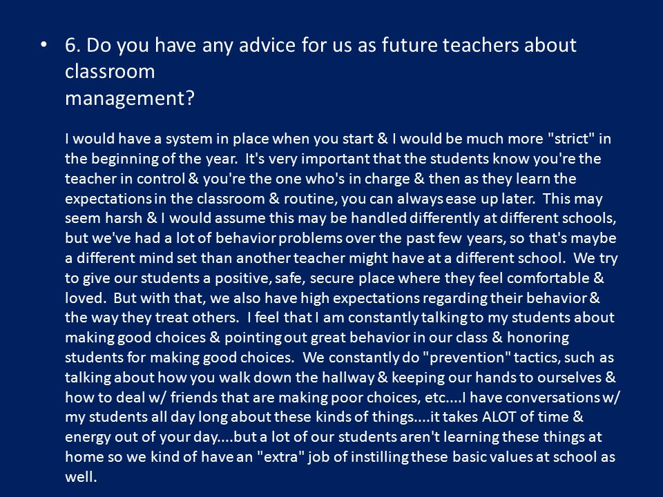 6. Do you have any advice for us as future teachers about classroom management.