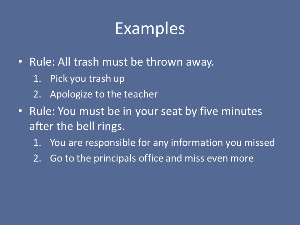 Examples Rule: All trash must be thrown away.
