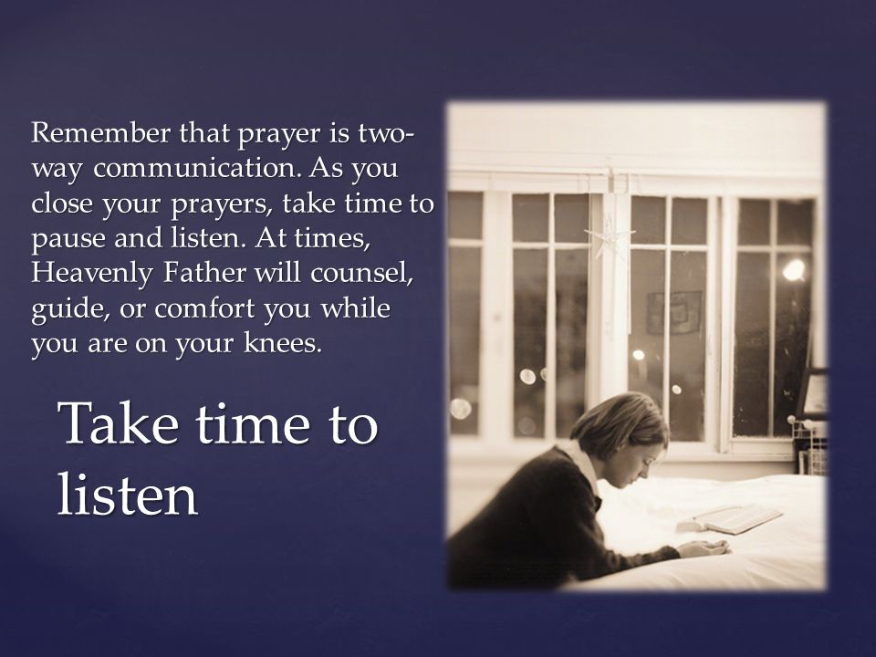 Remember that prayer is two-way communication
