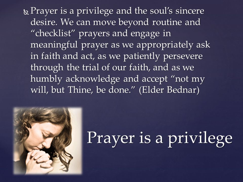 Prayer is a privilege and the soul's sincere desire