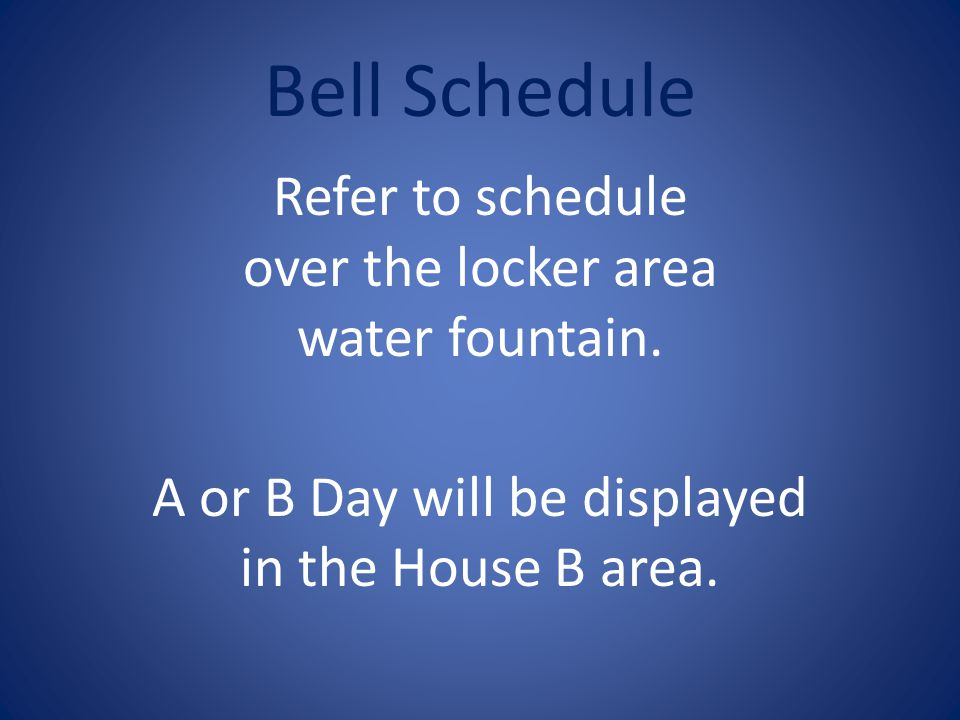 Bell Schedule Refer to schedule over the locker area water fountain.
