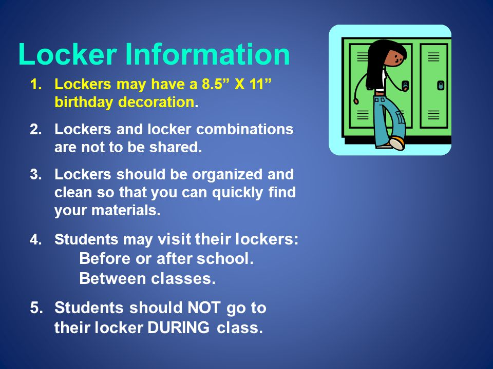 Locker Information Lockers may have a 8.5 X 11 birthday decoration. Lockers and locker combinations are not to be shared.