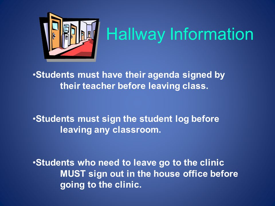 Hallway Information Students must have their agenda signed by their teacher before leaving class.
