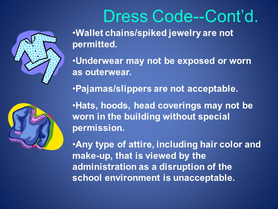 Dress Code--Cont'd. Wallet chains/spiked jewelry are not permitted.