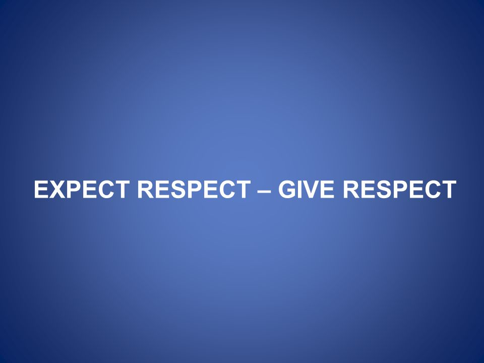 EXPECT RESPECT – GIVE RESPECT