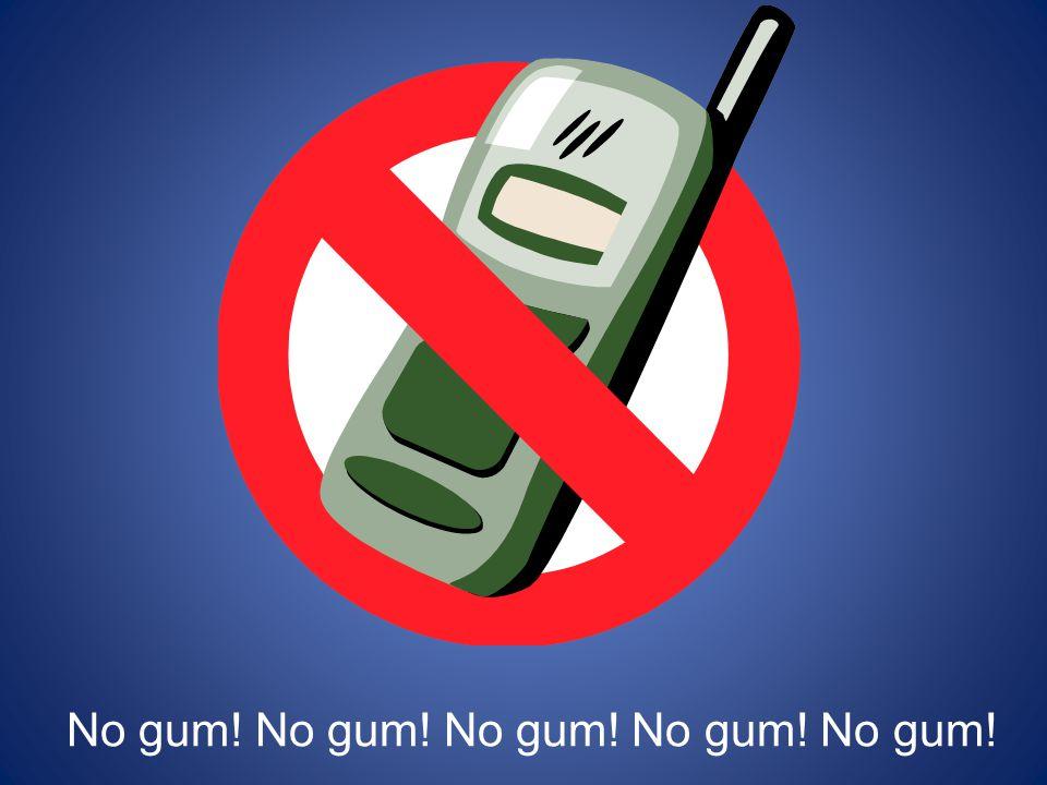 No gum! No gum! No gum! No gum! No gum!