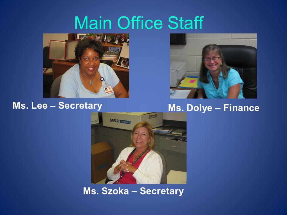 Main Office Staff Ms. Lee – Secretary Ms. Dolye – Finance