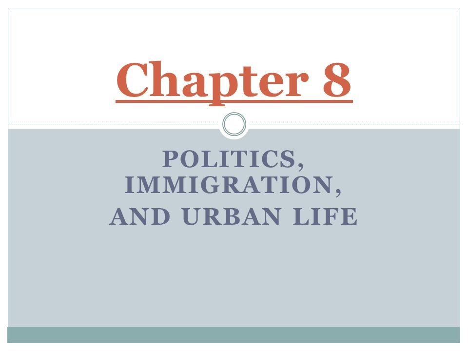 Politics, Immigration, And Urban Life