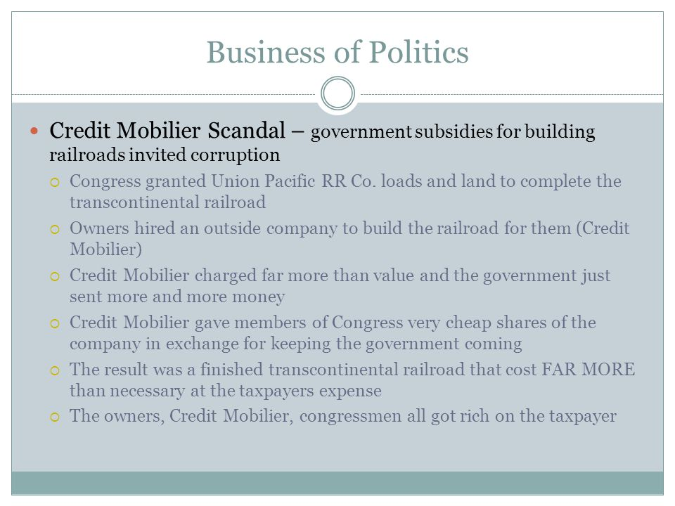 Business of Politics Credit Mobilier Scandal – government subsidies for building railroads invited corruption.