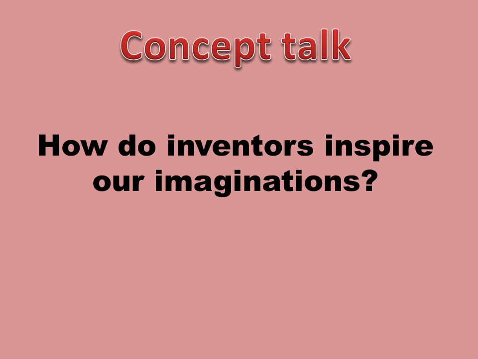 How do inventors inspire our imaginations