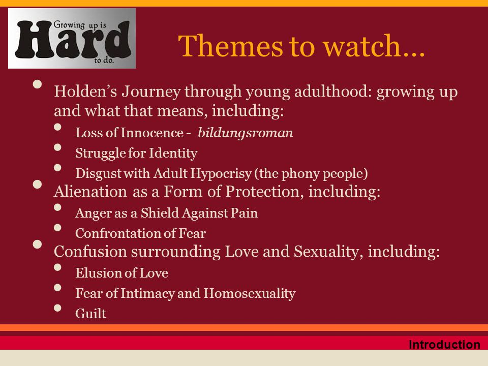 Themes to watch… Holden's Journey through young adulthood: growing up and what that means, including: