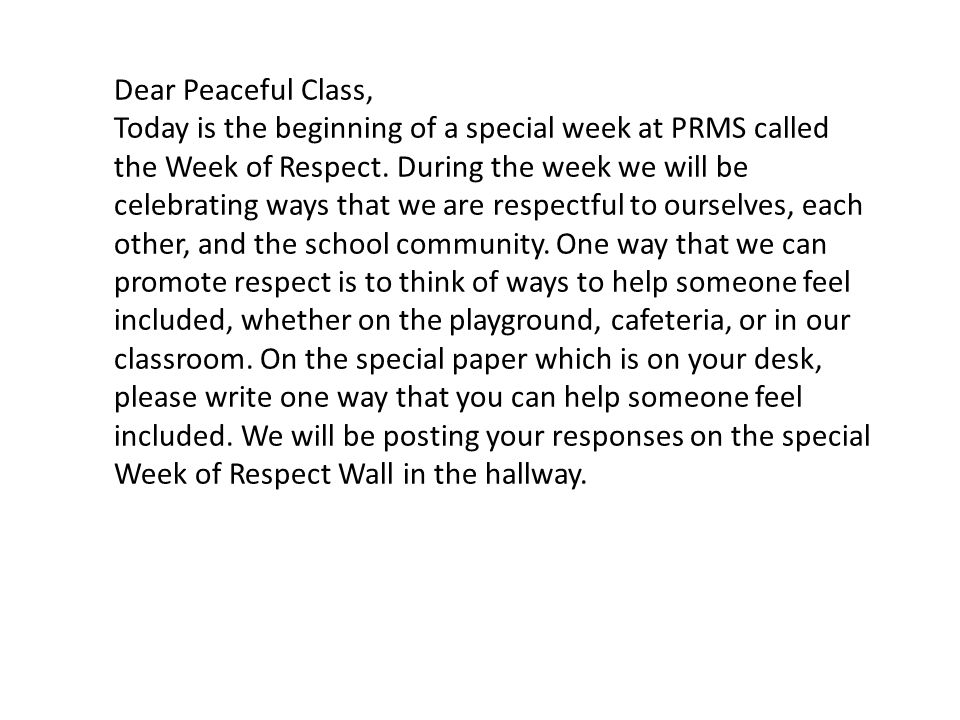 Dear Peaceful Class, Today is the beginning of a special week at PRMS called the Week of Respect.