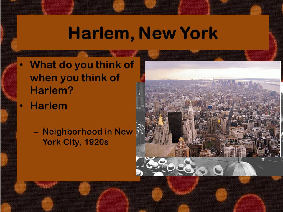 Harlem, New York What do you think of when you think of Harlem Harlem