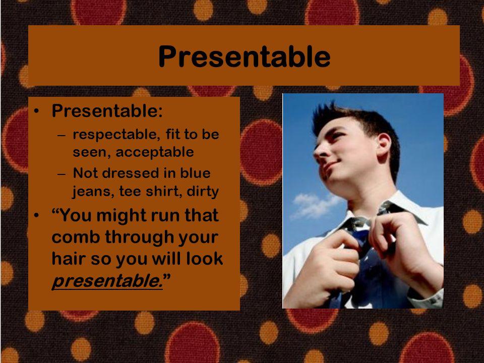 Presentable Presentable: