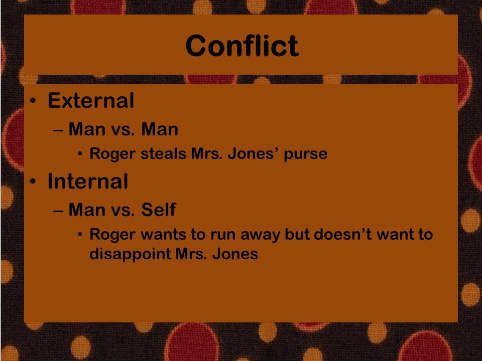 Conflict External Internal Man vs. Man Man vs. Self