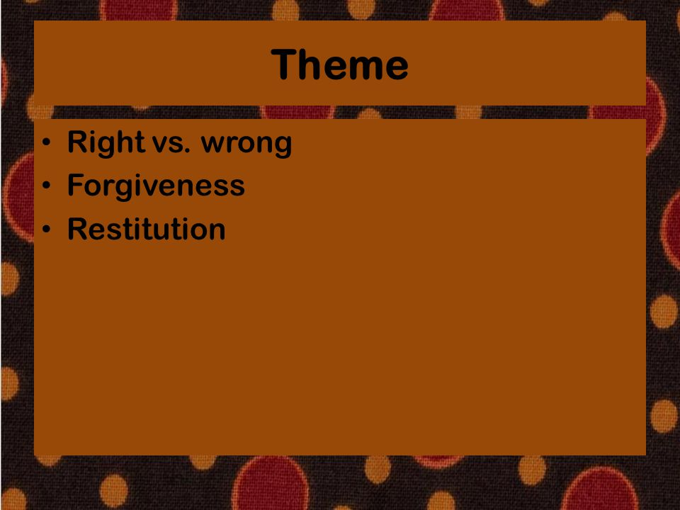 Theme Right vs. wrong Forgiveness Restitution
