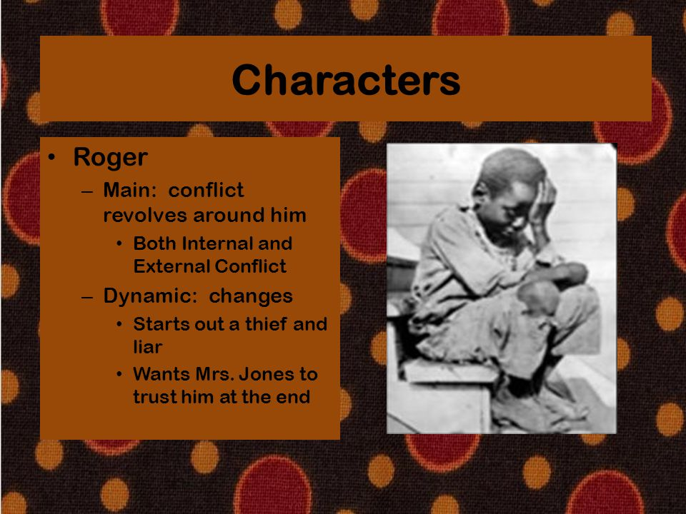Characters Roger Main: conflict revolves around him Dynamic: changes