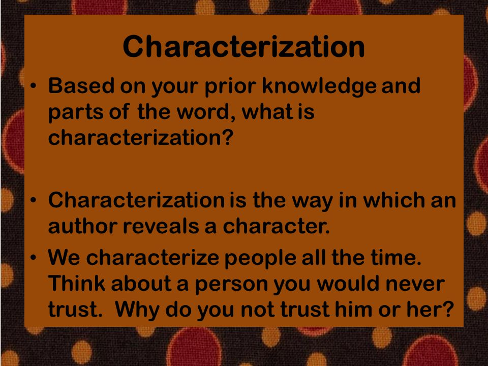 Characterization Based on your prior knowledge and parts of the word, what is characterization