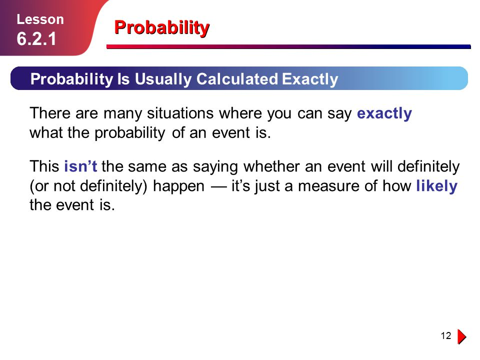 Probability 6.2.1 Probability Is Usually Calculated Exactly