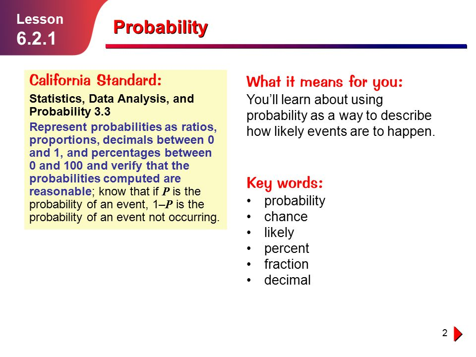 Probability 6.2.1 California Standard: What it means for you: