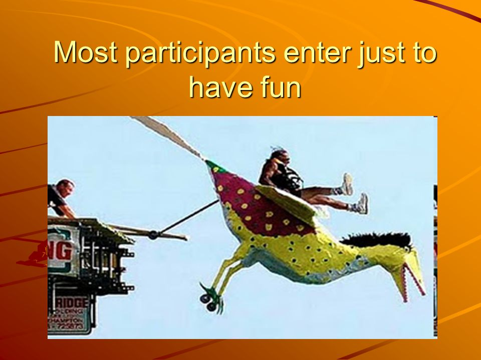 Most participants enter just to have fun